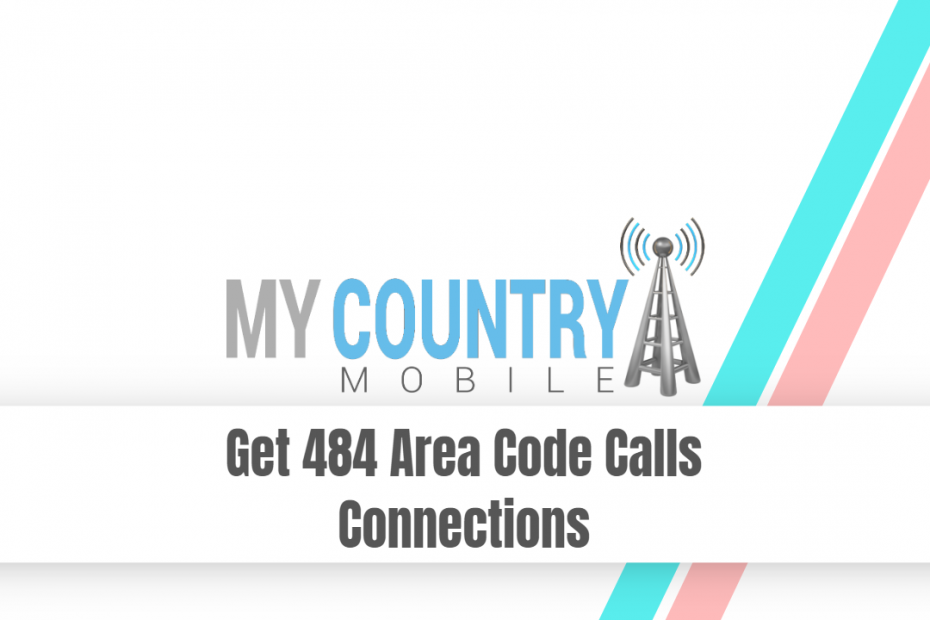 Get 484 Area Code Calls Connections - My Country Mobile