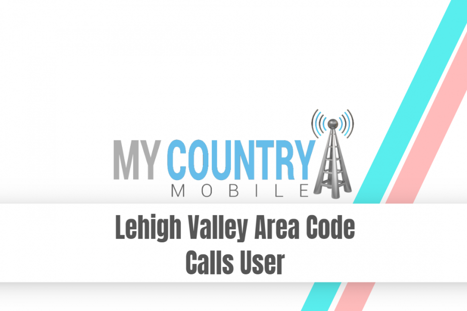 Lehigh Valley Area Code Calls User - My Country Mobile