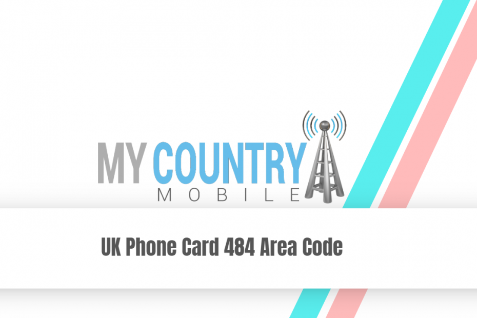 UK Phone Card 484 Area Code - My Country Mobile
